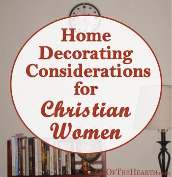 Home Decorating Considerations for Christian Women - An Unsung Post on Of The Hearth