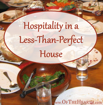 Hospitality in a Less Than Perfect House - An Unsung Post on Of The Hearth