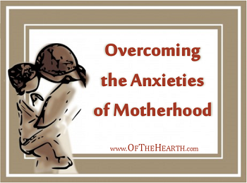 Overcoming the Anxieties of Motherhood - An Unsung Post on Of The Hearth