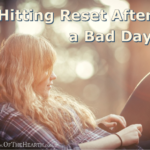 Hitting Reset After a Bad Day