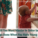 A Skill You Must Master In Order to Get Things Done When You Have Young Kids