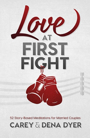 """Love at First Fight,"" a humor-laced book by Carey and Dena Dyer, is a lighthearted but useful resource on the topic of conflict in marriage."