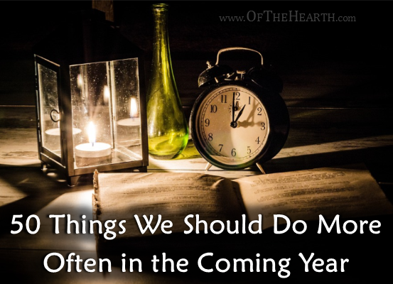 It's often the small actions that make big differences in our lives. Here are 50 of these that we should do more often during the coming year.