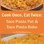 Cook Once, Eat Twice: Taco Pasta Pot and Taco Pasta Bake