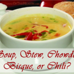 Soup, Stew, Chowder, Bisque, or Chili?
