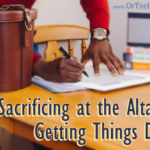 Sacrificing at the Altar of Getting Things Done