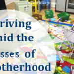 Thriving Amid the Messes of Motherhood