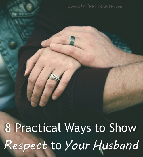 Do you want to show respect to your husband but you're not quite sure what this should look like? Here are 8 practical ways to show him your respect.