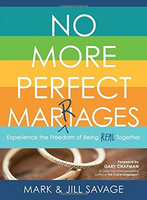 """No More Perfect Marriages"" by Mark and Jill Savage helps you better understand your marriage and gives you skills to draw near to your spouse."