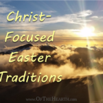 Christ-Focused Easter Traditions