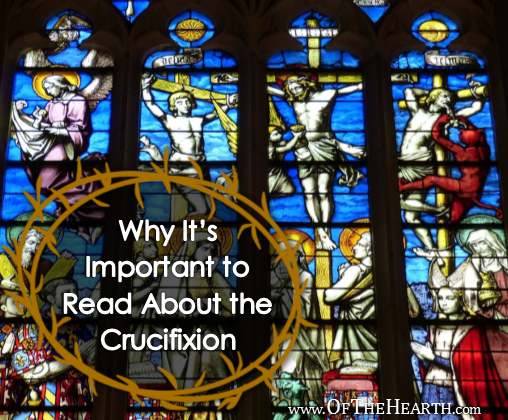 Why It's Important to Read About the Crucifixion