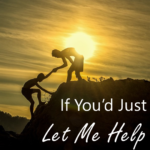If You'd Just Let Me Help