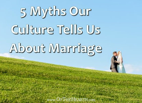 Our culture tells us a number of harmful myths about marriage. Here are five common ones and their corresponding truths.