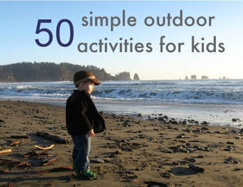 50 Simple Outdoor Activities for Kids from No Time For Flash Cards