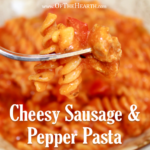 Cheesy Sausage and Pepper Pasta