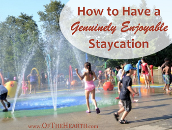 How to Have a Genuinely Enjoyable Staycation - Of The Hearth