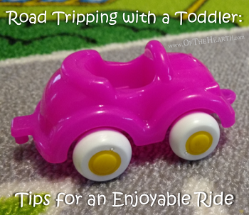 Road Tripping with a Toddler -Tips for an Enjoyable Ride - Of The Hearth