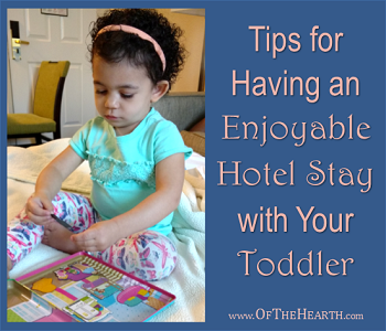Tips for Having an Enjoyable Hotel Stay with Your Toddler - Of The Hearth