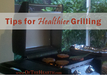 Tips for Healthier Grilling - Of The Hearth