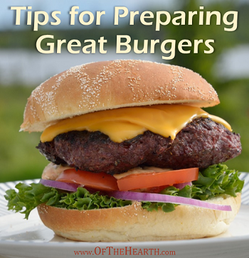 Tips for Preparing Great Burgers - Of The Hearth