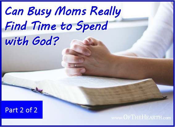 Can Busy Moms Really Find Time to Spend with God? (Part 2)
