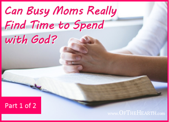 Is it really possible for moms to find time to spend with God? Yes, it is! Here's how three busy moms make it happen.