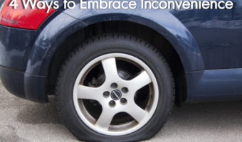 4 Ways to Embrace Inconvenience