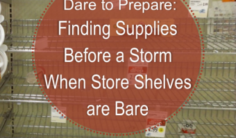 Dare to Prepare: Finding Supplies Before a Storm When Store Shelves are Bare