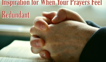 Inspiration for When Your Prayers Feel Redundant