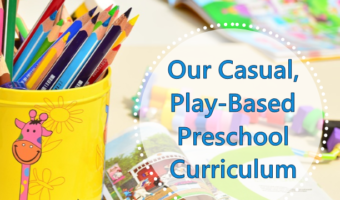Our Casual, Play-Based Preschool Curriculum