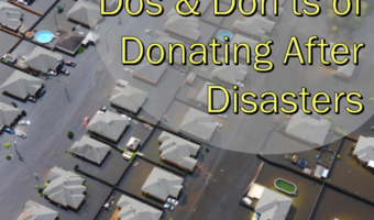 Dos and Don'ts of Donating After Disasters