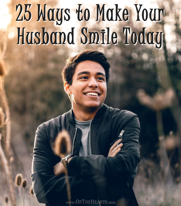 Do you enjoy bringing cheer to your husband? If so, here are 25 ways you can bring a smile to his face today!