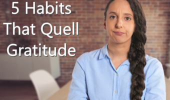 5 Habits That Quell Gratitude