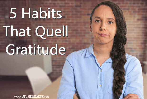If we are going to be grateful every day, then there are some gratitude-quelling habits that we need to avoid.