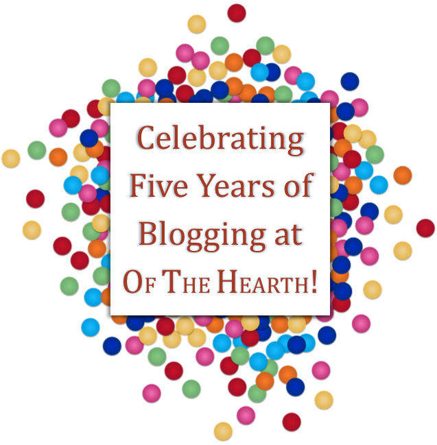 I've been blogging here at Of The Hearth for five years! Here's a little walk down memory lane.