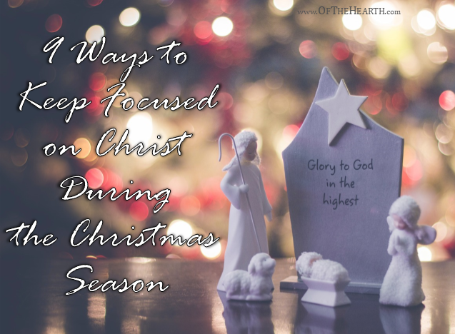 We can enjoy the excitements and festivities of the Christmas season while keeping focused on Jesus. Here are 9 simple ways to do this.