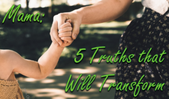 Take Heart, Mama: 5 Truths that Will Transform Your Mothering