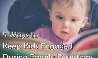 5 Ways to Keep Kids Engaged During Family Devotions