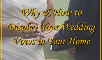 Why and How to Display Your Wedding Vows in Your Home